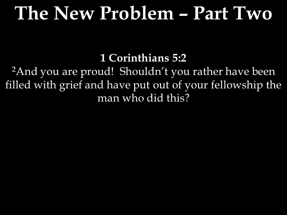 The Solution - Part One 1 Corinthians 5:3-5 3 Even though I am not physically present, I am with you in spirit.