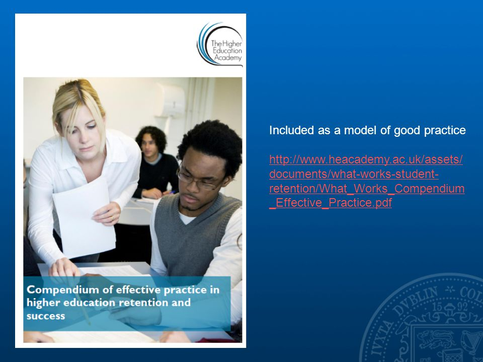 Included as a model of good practice   documents/what-works-student- retention/What_Works_Compendium _Effective_Practice.pdf