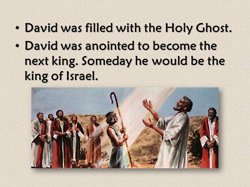 David was taking care of the sheep. David was taking care of the sheep. David came to Samuel. David was a good boy. God said he had chosen David to be