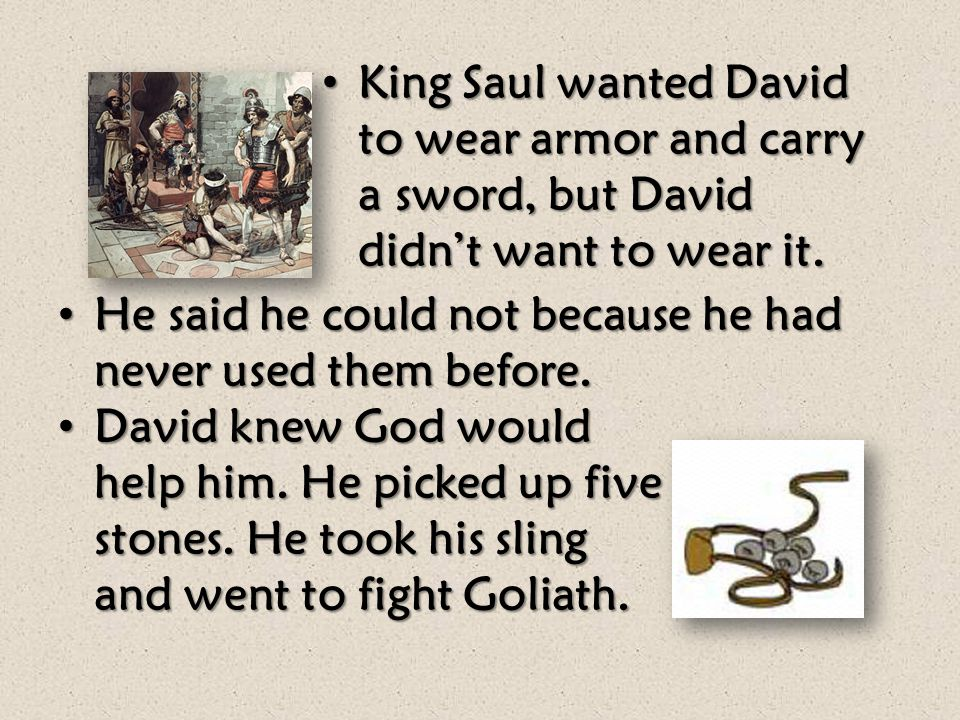 What did David tell King Saul to convince him that he could kill Goliath? Let's read 1 Samuel 17:34–37 Whom did David give credit to for delivering hi