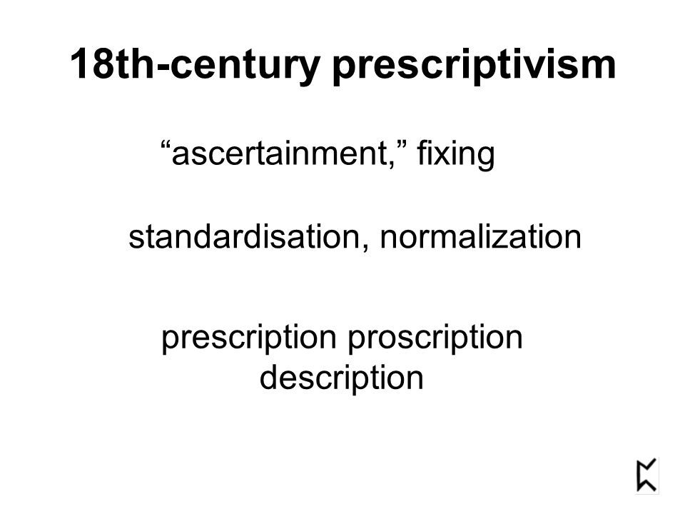 "18th-century prescriptivism ""ascertainment,"" fixing standardisation, normalization prescription proscription description"