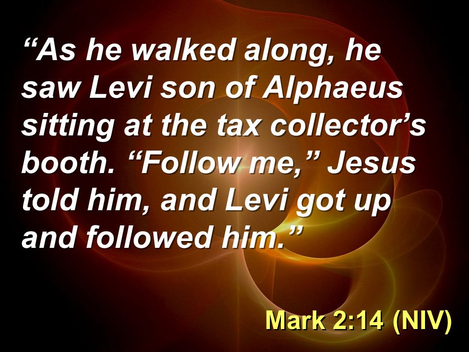 As he walked along, he saw Levi son of Alphaeus sitting at the tax collector's booth.