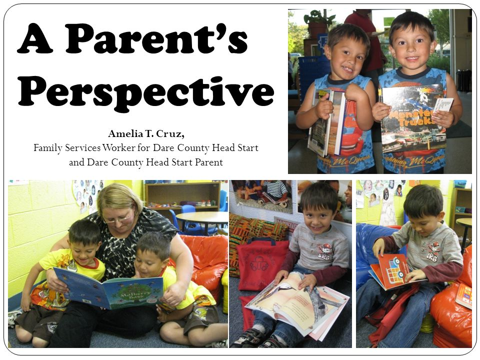 A Parent's Perspective Amelia T. Cruz, Family Services Worker for Dare County Head Start and Dare County Head Start Parent