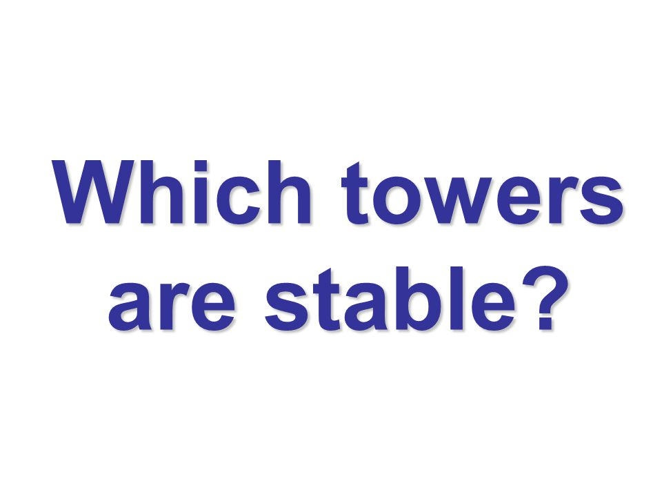 Which towers are stable?