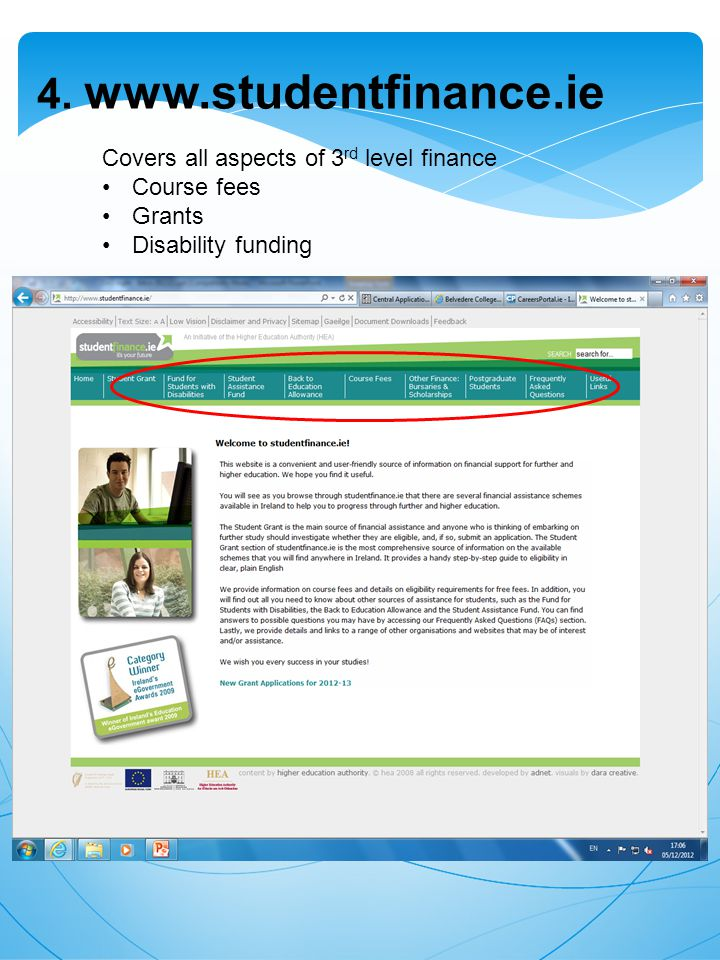 4. www.studentfinance.ie Covers all aspects of 3 rd level finance Course fees Grants Disability funding