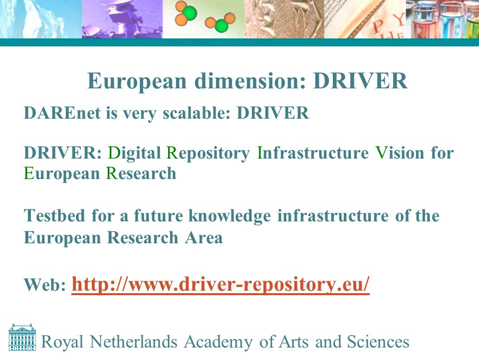 European dimension: DRIVER DAREnet is very scalable: DRIVER DRIVER: Digital Repository Infrastructure Vision for European Research Testbed for a future knowledge infrastructure of the European Research Area Web: http://www.driver-repository.eu/ http://www.driver-repository.eu/