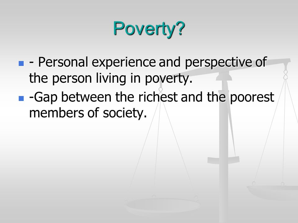 Poverty. - Personal experience and perspective of the person living in poverty.