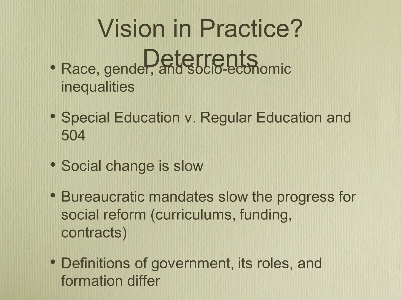 Vision in Practice. Deterrents Race, gender, and socio-economic inequalities Special Education v.