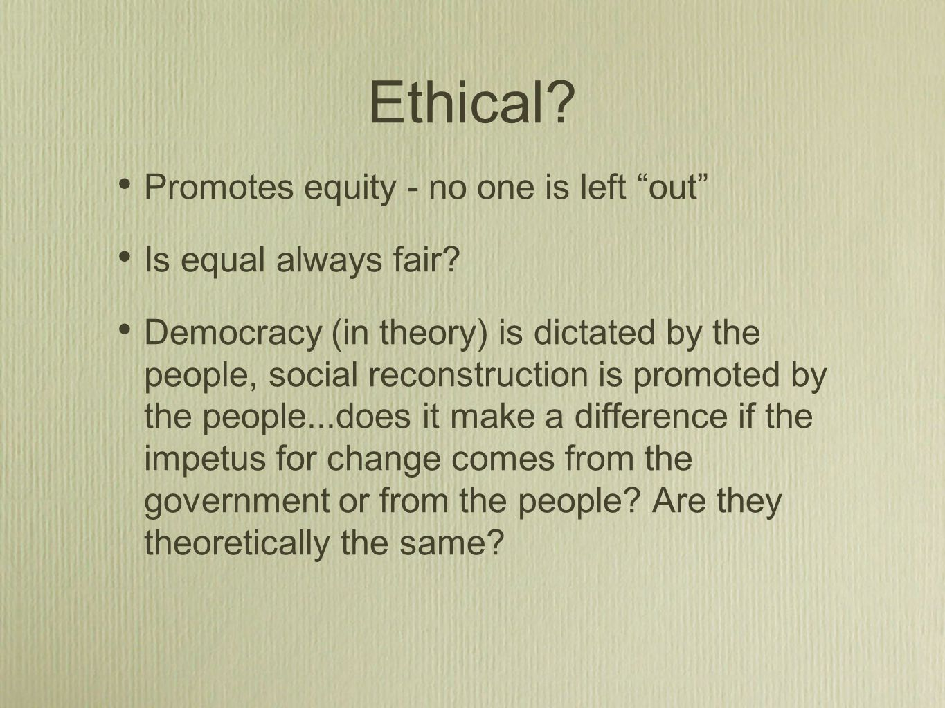 Ethical. Promotes equity - no one is left out Is equal always fair.