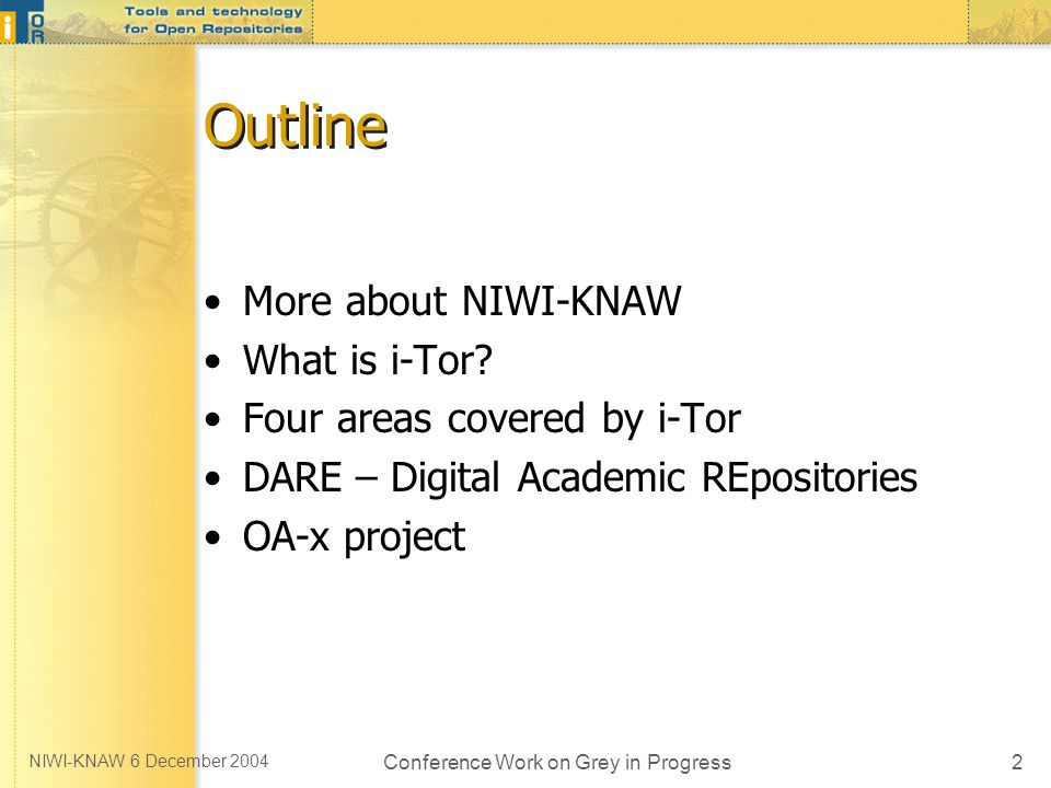 NIWI-KNAW 6 December 2004 Conference Work on Grey in Progress13 Current use of OA-x The E-laborate collaboratory, a partnership in the humanities and social sciences, is using it to update datasets into subject-based repositories as part of the X-Past subproject The Bibliography of Dutch Language and Literature (BTNL) is also using OA-x, to integrate full-text objects The upload of publications to electronic journals, as is happening at Studies in Mycology In discussion: within the DARE community In discussion: with the creation of a national electronic depot The E-laborate collaboratory, a partnership in the humanities and social sciences, is using it to update datasets into subject-based repositories as part of the X-Past subproject The Bibliography of Dutch Language and Literature (BTNL) is also using OA-x, to integrate full-text objects The upload of publications to electronic journals, as is happening at Studies in Mycology In discussion: within the DARE community In discussion: with the creation of a national electronic depot