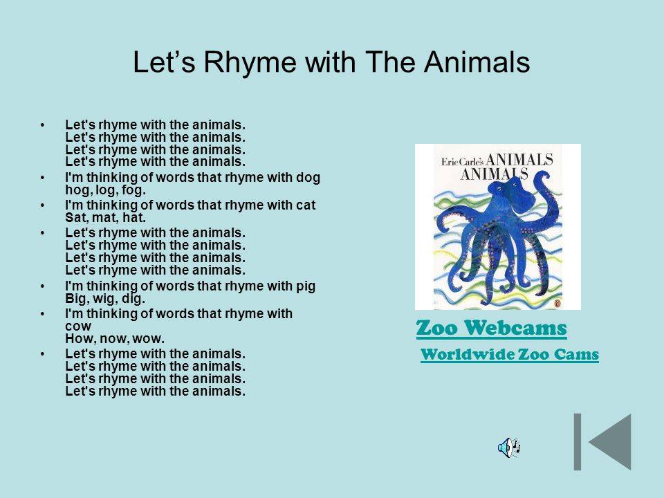Let's Rhyme with The Animals Let's rhyme with the animals. Let's rhyme with the animals. I'm thinking of words that rhyme with dog hog, log, fog. I'm