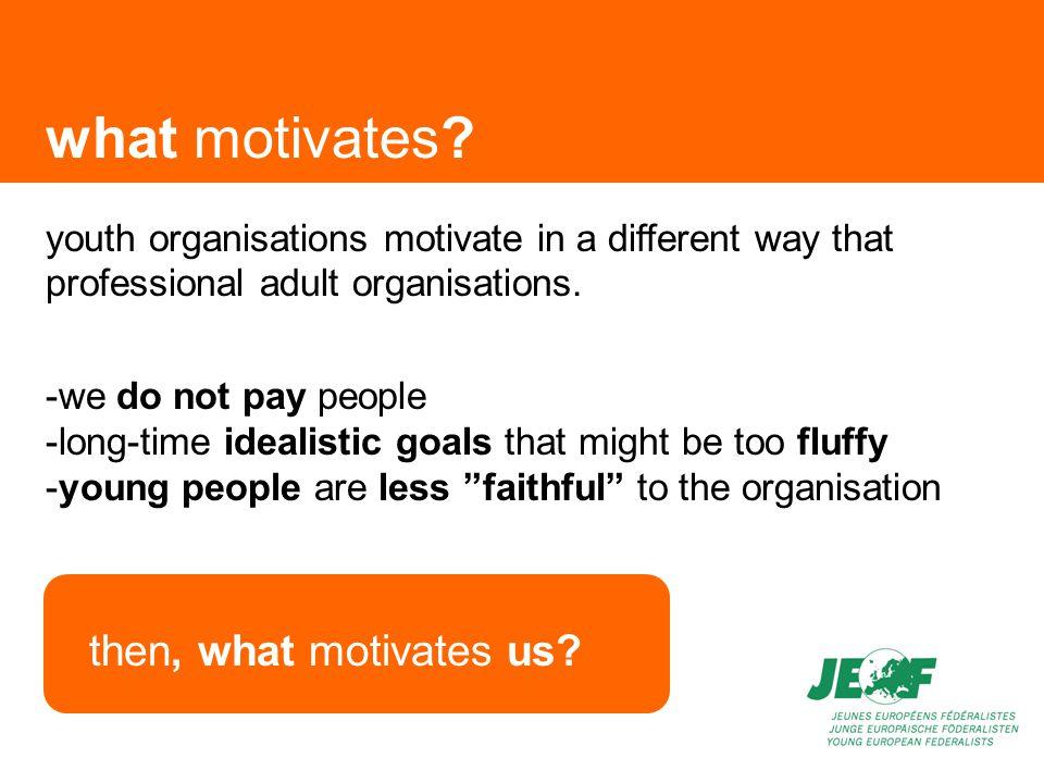 what motivates.