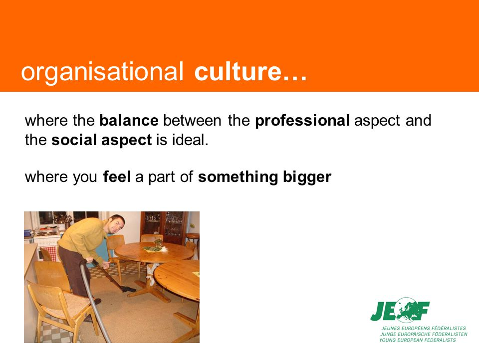 organisational culture… where the balance between the professional aspect and the social aspect is ideal.