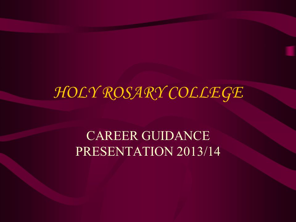 HOLY ROSARY COLLEGE CAREER GUIDANCE PRESENTATION 2013/14