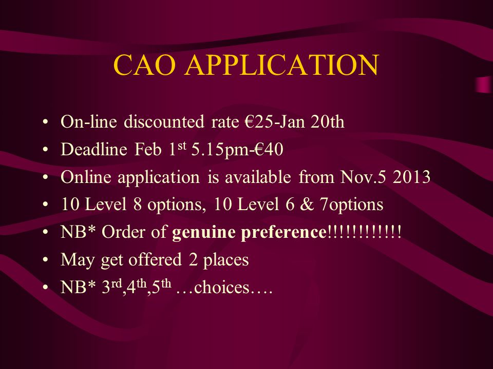 CAO APPLICATION On-line discounted rate €25-Jan 20th Deadline Feb 1 st 5.15pm-€40 Online application is available from Nov.5 2013 10 Level 8 options,
