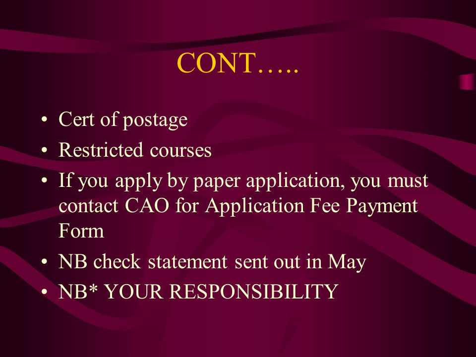 CONT….. Cert of postage Restricted courses If you apply by paper application, you must contact CAO for Application Fee Payment Form NB check statement