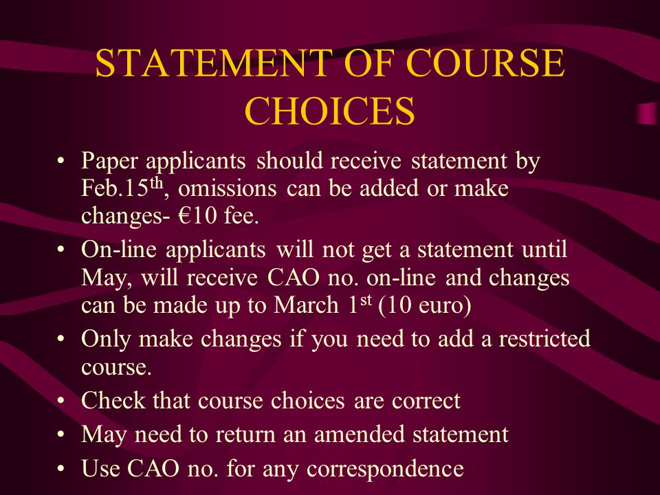 STATEMENT OF COURSE CHOICES Paper applicants should receive statement by Feb.15 th, omissions can be added or make changes- €10 fee. On-line applicant