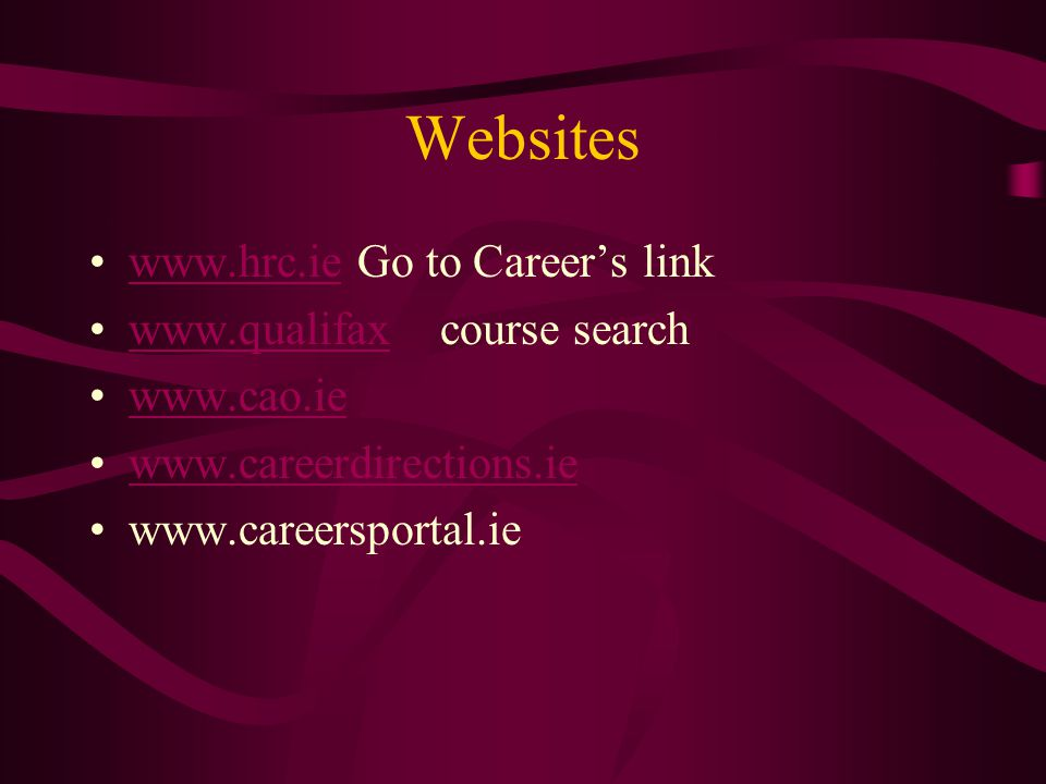 Websites www.hrc.ie Go to Career's linkwww.hrc.ie www.qualifax course searchwww.qualifax www.cao.ie www.careerdirections.ie www.careersportal.ie