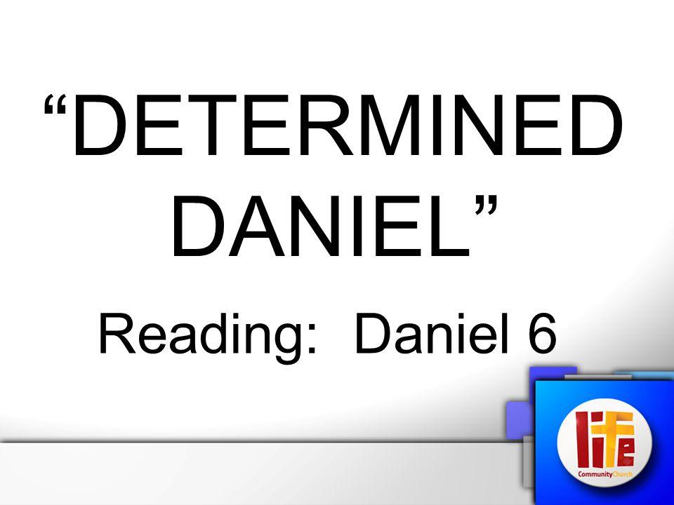 """DETERMINED DANIEL"" Reading: Daniel 6"