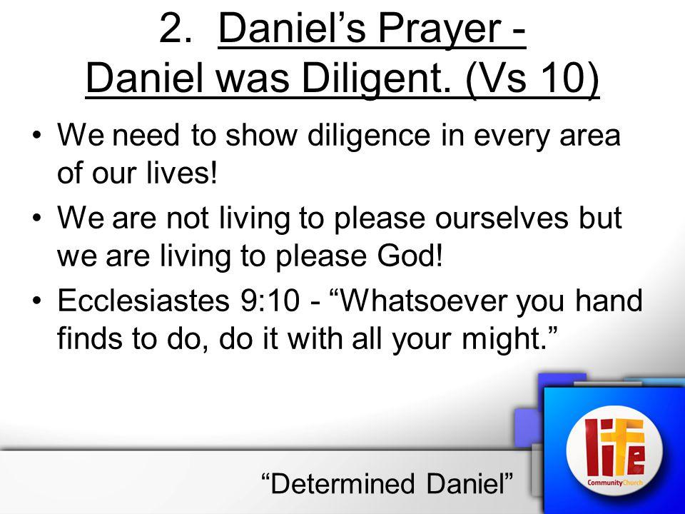 2.Daniel's Prayer - Daniel was Diligent.