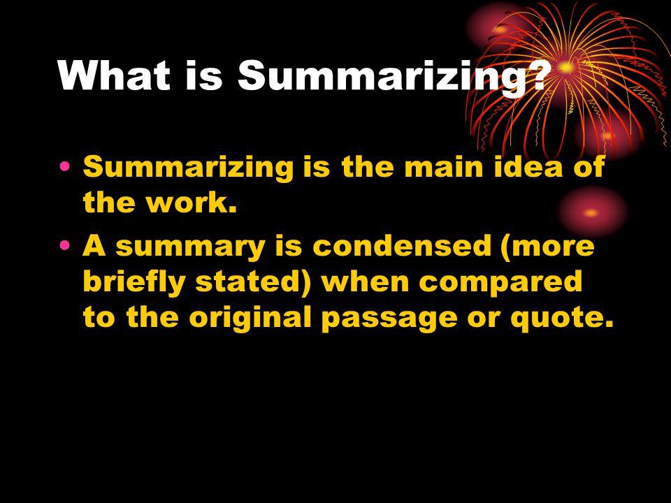 What is Summarizing. Summarizing is the main idea of the work.