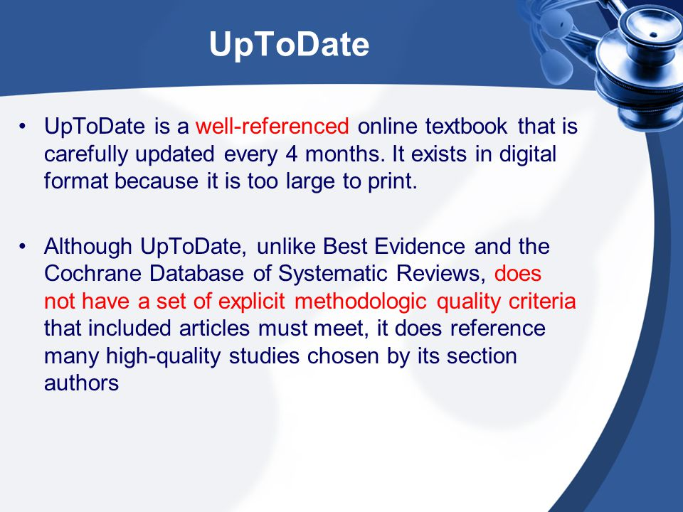 UpToDate UpToDate is a well-referenced online textbook that is carefully updated every 4 months.