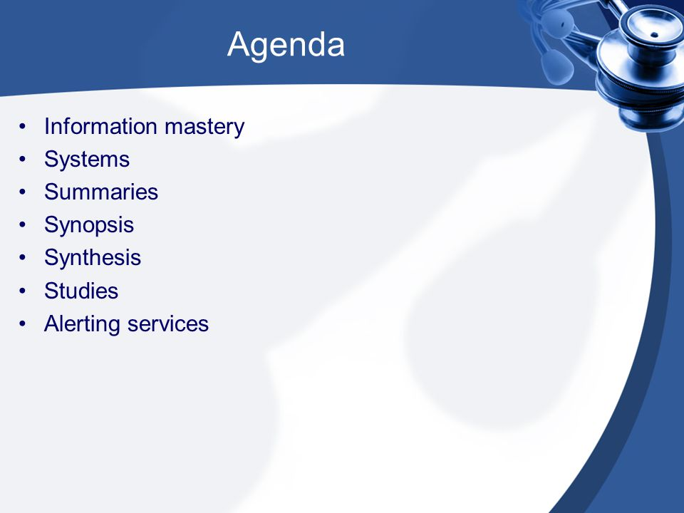 Agenda Information mastery Systems Summaries Synopsis Synthesis Studies Alerting services