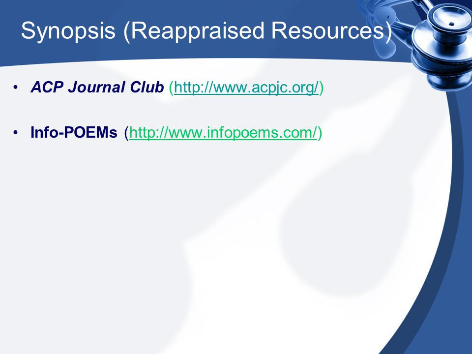 Synopsis (Reappraised Resources) ACP Journal Club (http://www.acpjc.org/)http://www.acpjc.org/ Info-POEMs (http://www.infopoems.com/)