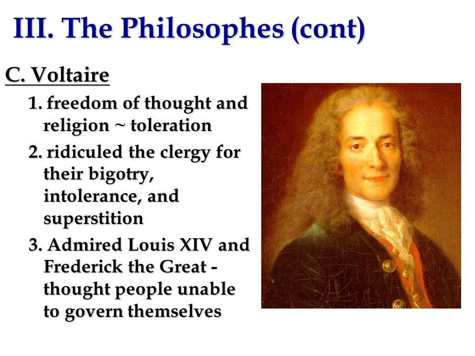 B. Montesquieu - separation and balance of powers; admired the British model of government III. The Philosophes (cont)