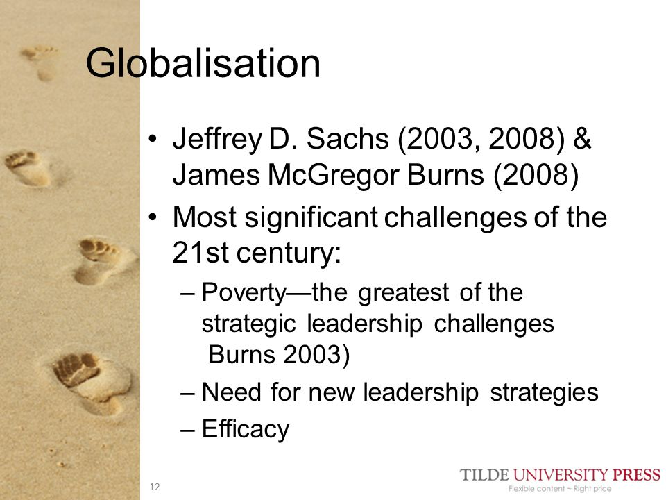 Jeffrey D. Sachs (2003, 2008) & James McGregor Burns (2008) Most significant challenges of the 21st century: –Poverty—the greatest of the strategic le