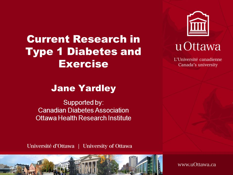 Current Research in Type 1 Diabetes and Exercise Jane Yardley Supported by: Canadian Diabetes Association Ottawa Health Research Institute
