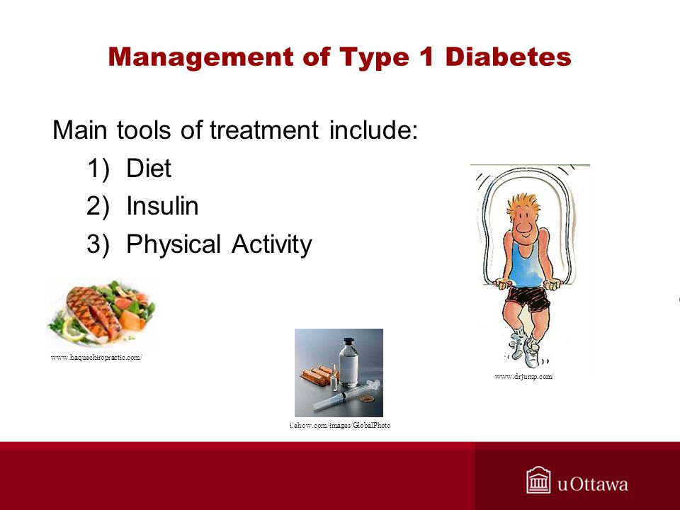 Management of Type 1 Diabetes Main tools of treatment include: 1)Diet 2)Insulin 3)Physical Activity www.drjump.com/ i.ehow.com/images/GlobalPhoto www.haquechiropractic.com/