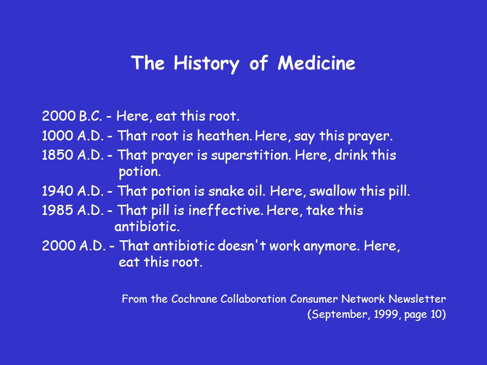 The History of Medicine 2000 B.C. - Here, eat this root.