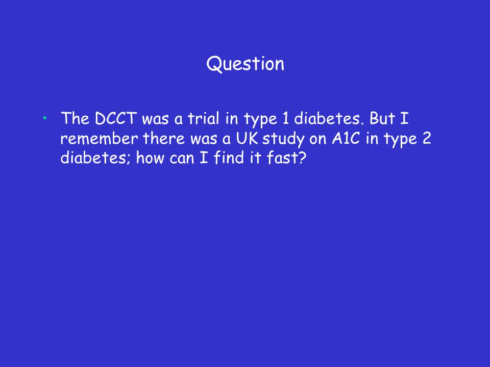 Question The DCCT was a trial in type 1 diabetes.