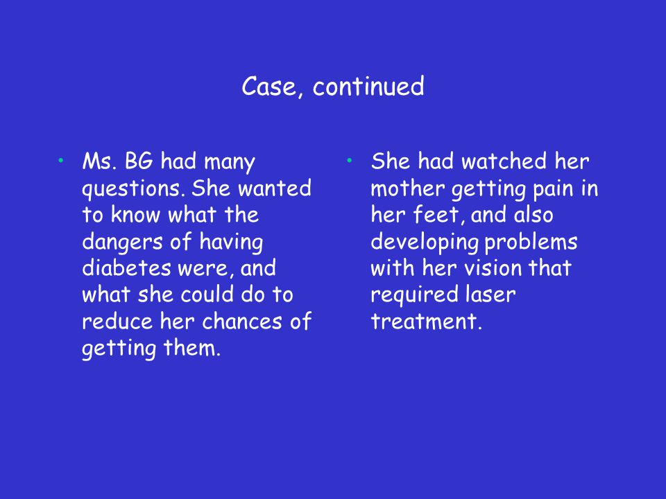 Case, continued Ms. BG had many questions.