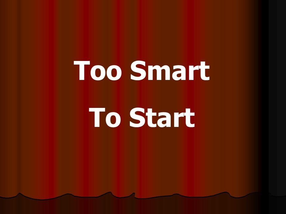 Too Smart To Start