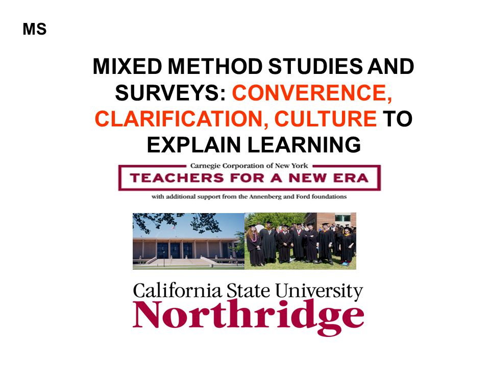 MIXED METHOD STUDIES AND SURVEYS: CONVERENCE, CLARIFICATION, CULTURE TO EXPLAIN LEARNING MS