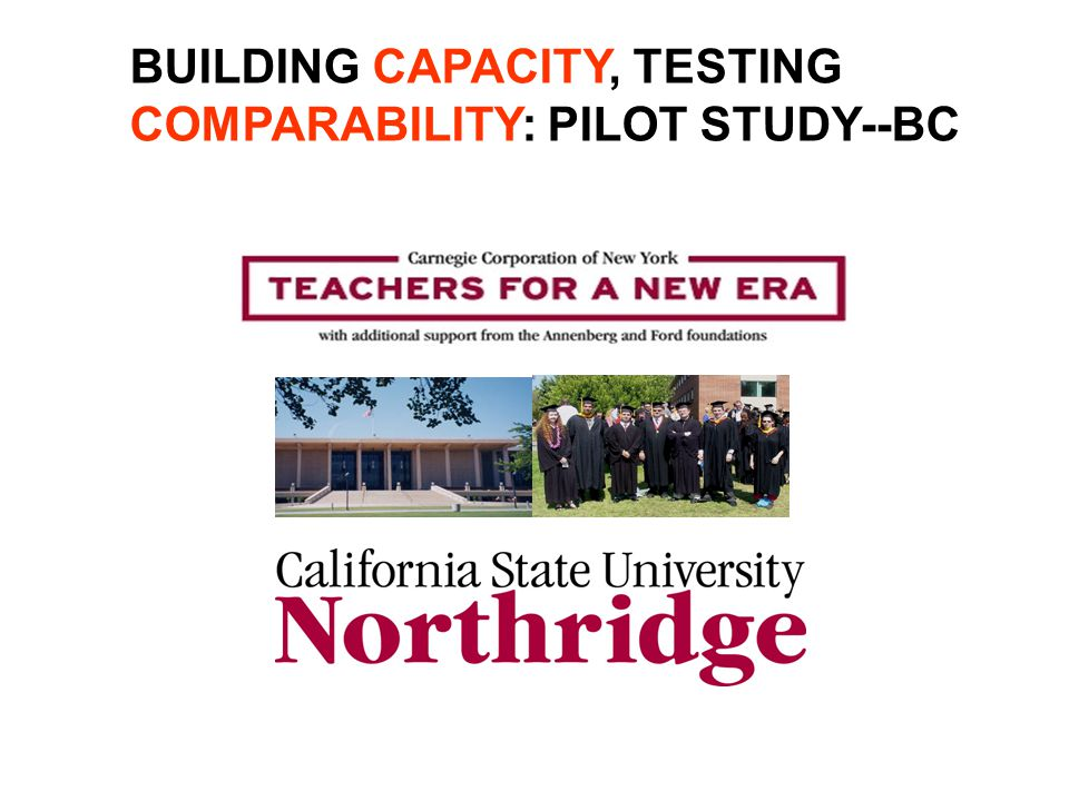 BUILDING CAPACITY, TESTING COMPARABILITY: PILOT STUDY--BC