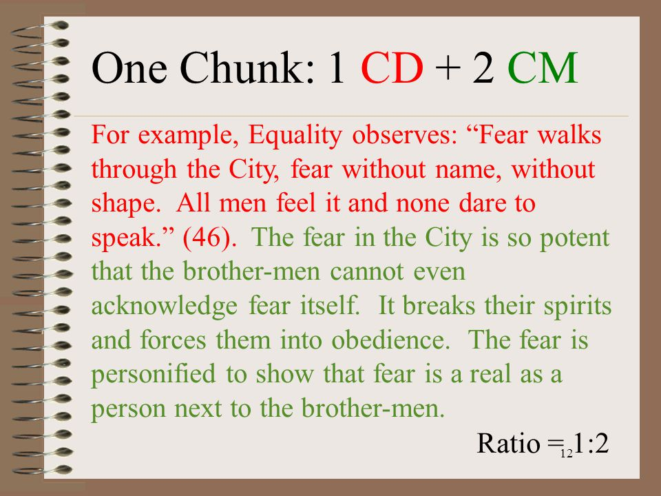"""12 One Chunk: 1 CD + 2 CM For example, Equality observes: """"Fear walks through the City, fear without name, without shape. All men feel it and none dar"""