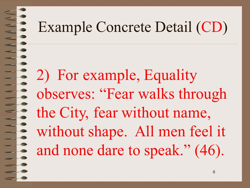 """6 Example Concrete Detail (CD) 2) For example, Equality observes: """"Fear walks through the City, fear without name, without shape. All men feel it and"""