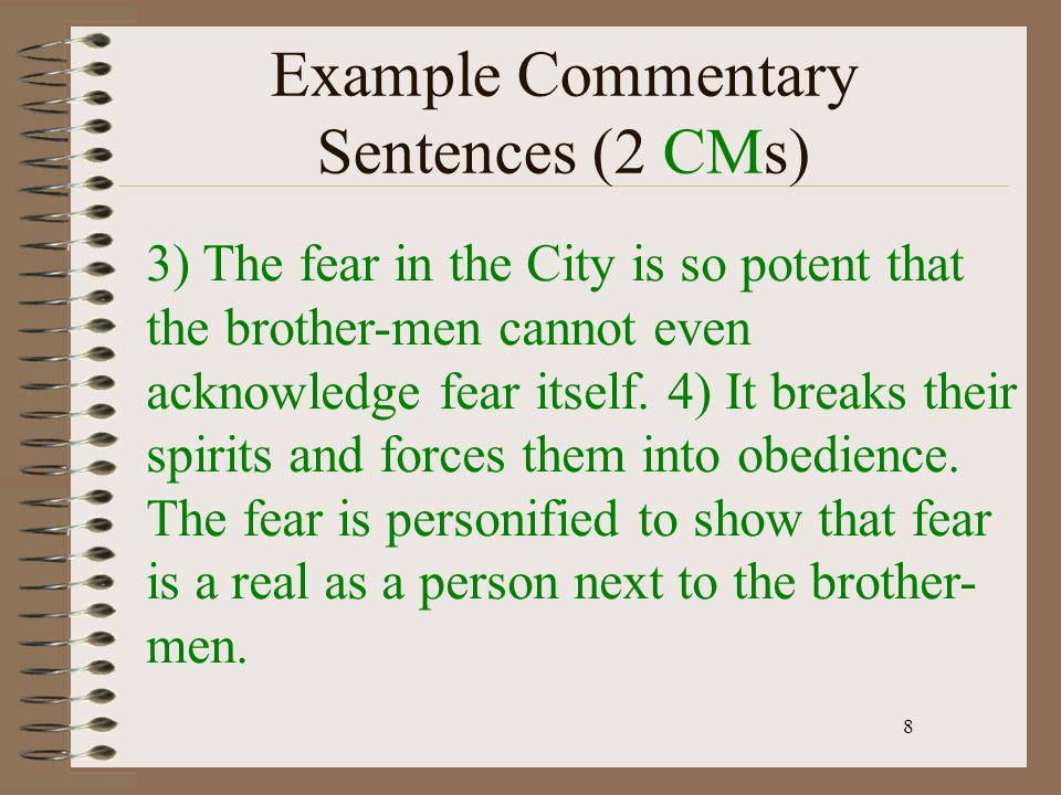 8 Example Commentary Sentences (2 CMs) 3) The fear in the City is so potent that the brother-men cannot even acknowledge fear itself. 4) It breaks the