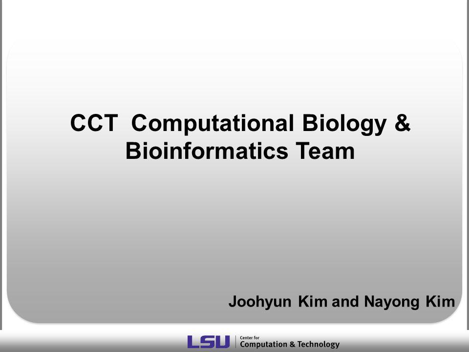 CCT Computational Biology & Bioinformatics Team Joohyun Kim and Nayong Kim