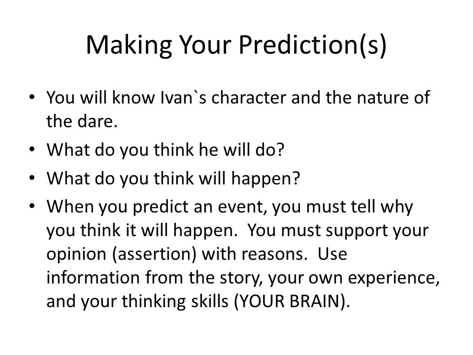 Making Your Prediction(s) You will know Ivan`s character and the nature of the dare. What do you think he will do? What do you think will happen? When