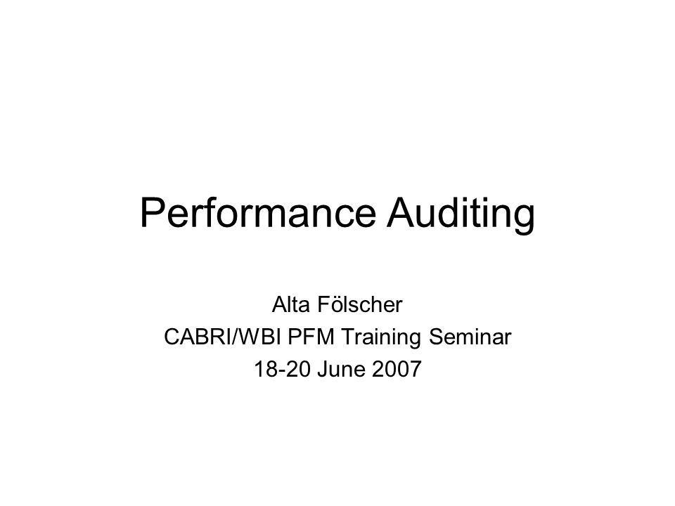 Performance Auditing Alta Fölscher CABRI/WBI PFM Training Seminar 18-20 June 2007