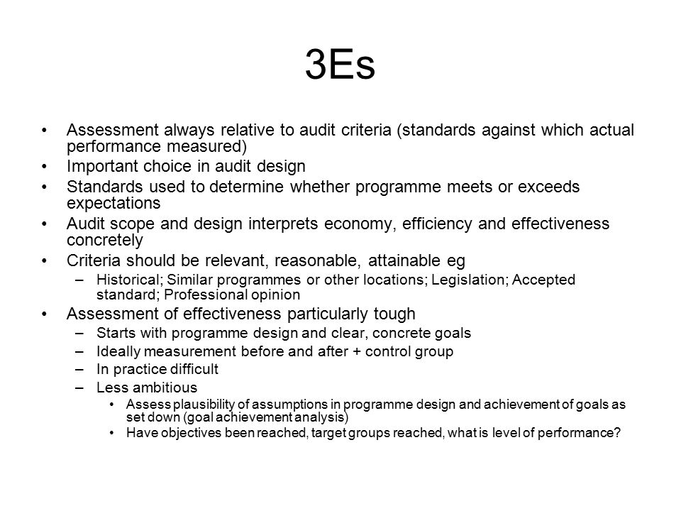 3Es Assessment always relative to audit criteria (standards against which actual performance measured) Important choice in audit design Standards used