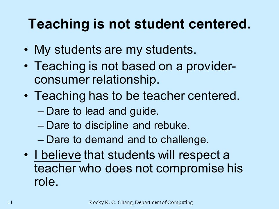 Rocky K. C. Chang, Department of Computing11 Teaching is not student centered.