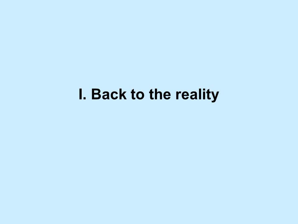 I. Back to the reality