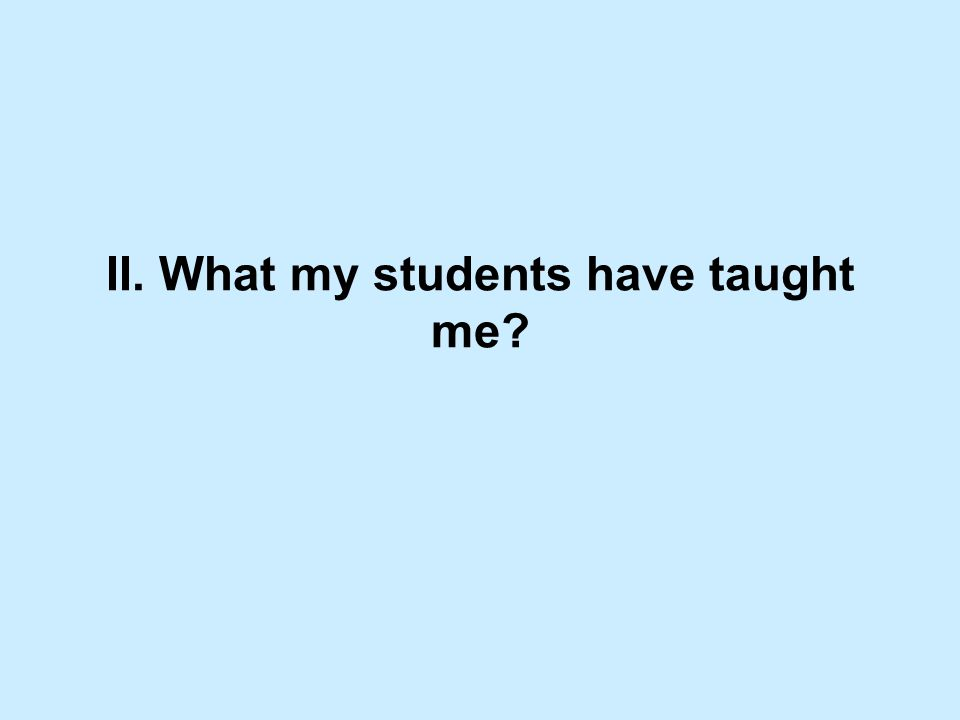 II. What my students have taught me