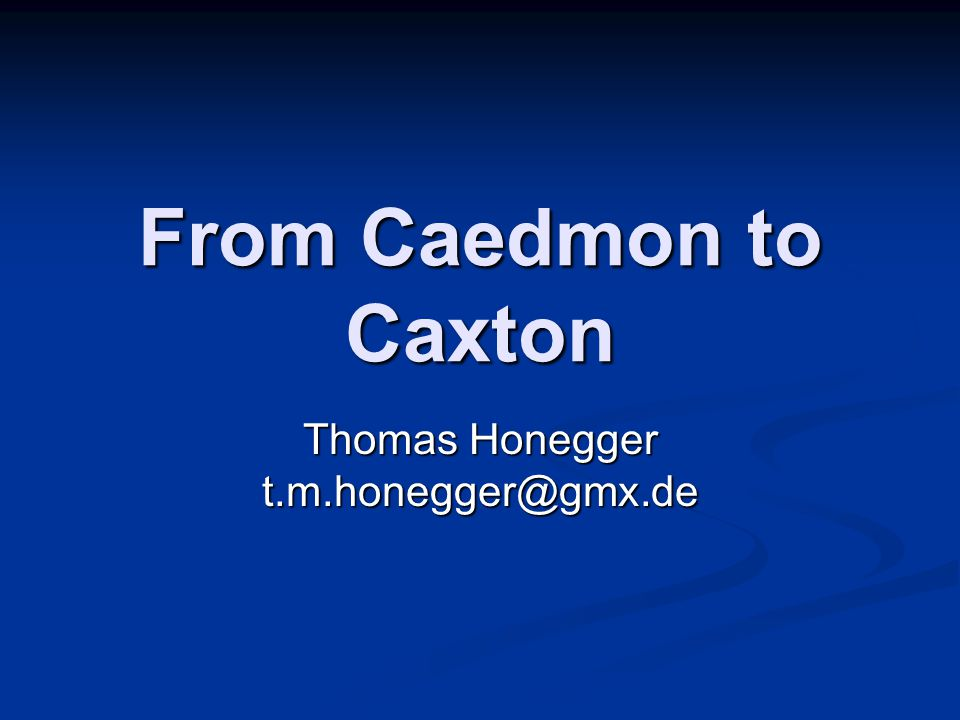 From Caedmon to Caxton Thomas Honegger t.m.honegger@gmx.de
