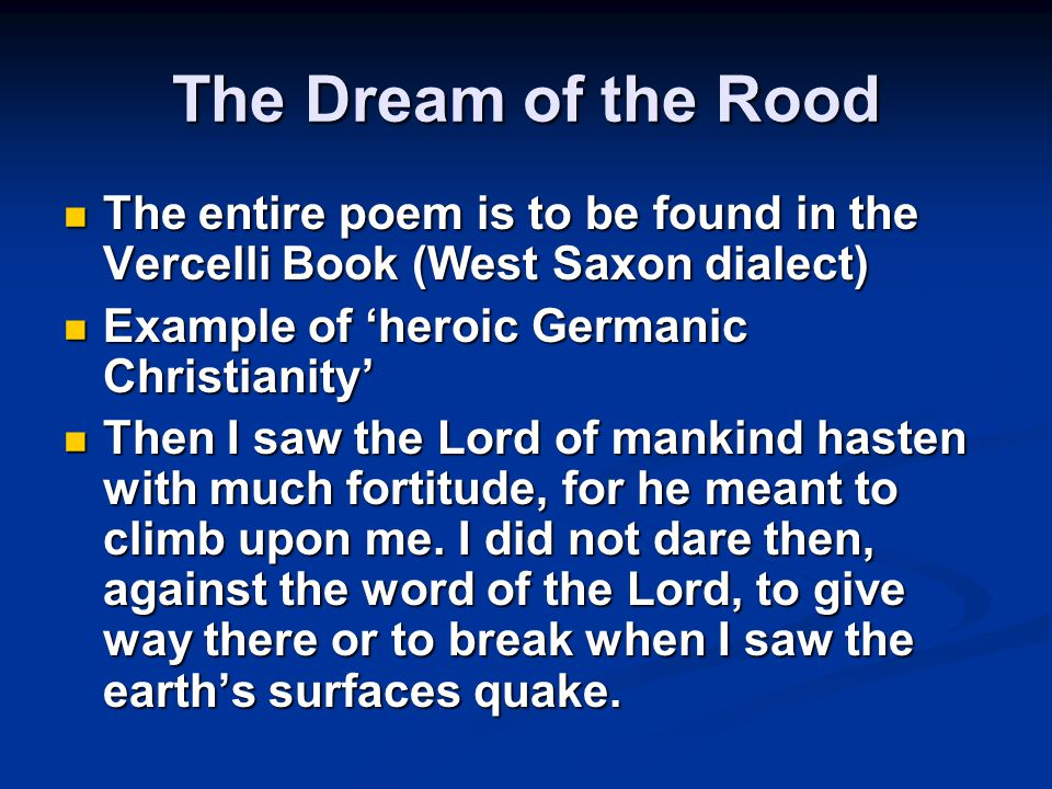 The Dream of the Rood The entire poem is to be found in the Vercelli Book (West Saxon dialect) The entire poem is to be found in the Vercelli Book (We